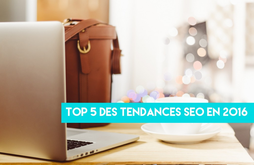 TOP 5 des tendances SEO en 2016!